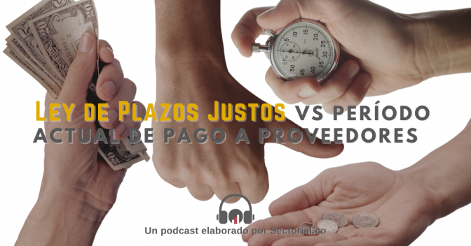 Ley de Plazos Justos Vs Período Actual de Pago a Proveedores (Video y Podcast)